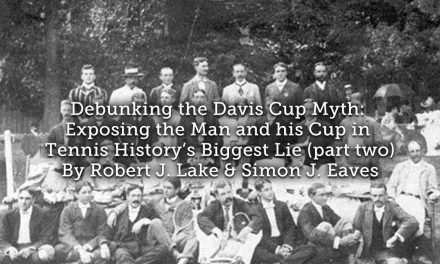 Debunking the Davis Cup Myth: Exposing the Man and his Cup in Tennis History's Biggest Lie (part two)