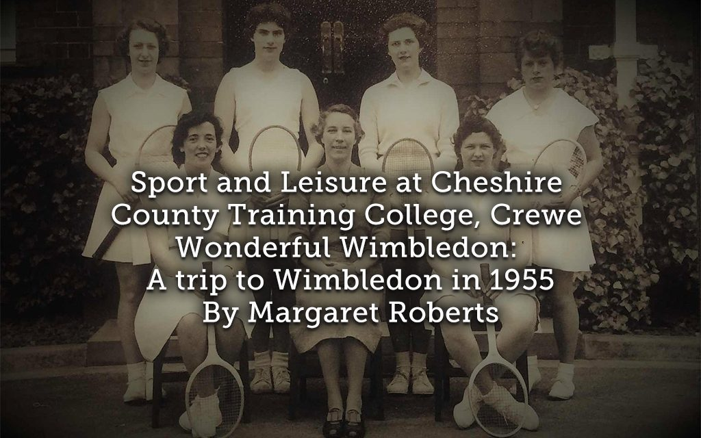 Sport and Leisure at Cheshire County Training College, Crewe Wonderful Wimbledon: A trip to Wimbledon in 1955 ~