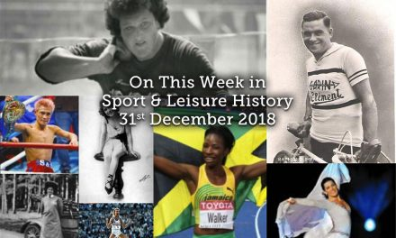 On This Day in Sport & Leisure History ~ 31st Dec 2018-6th Jan 2019