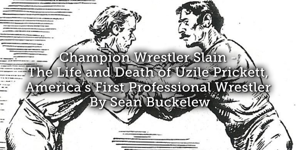 Champion Wrestler Slain – The Life and Death of Uzile Prickett, America's First Professional Wrestler
