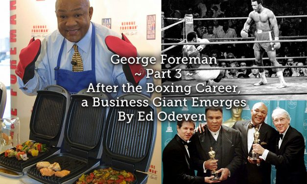George Foreman ~ Part 3<br> After the Boxing Career, a Business Giant Emerges
