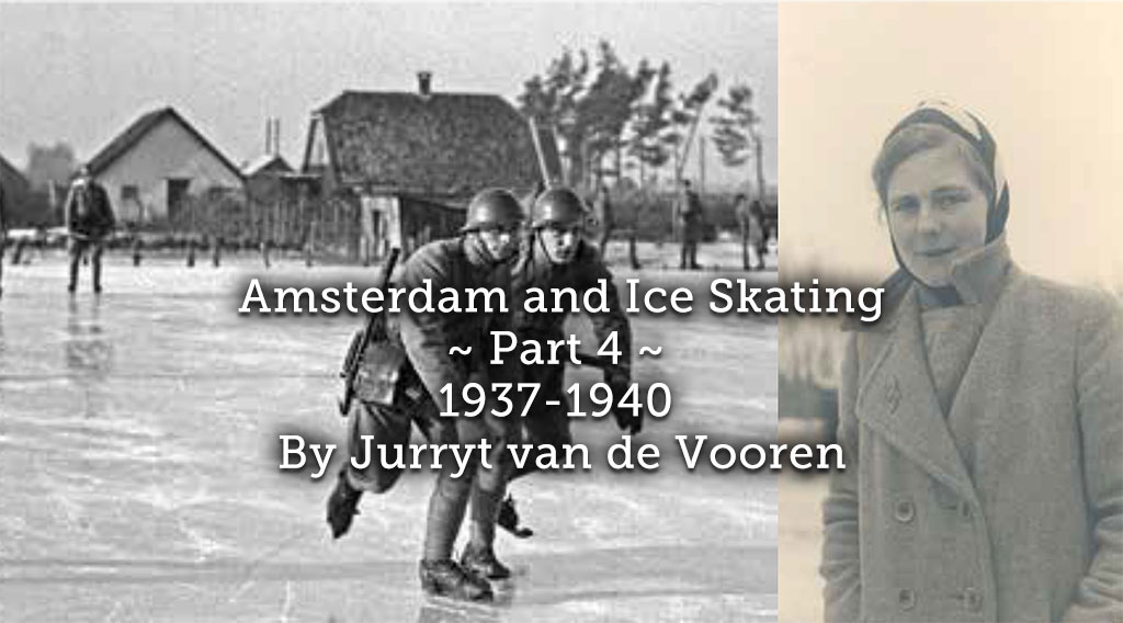 Amsterdam and Ice Skating ~ Part 4 ~1937-1940