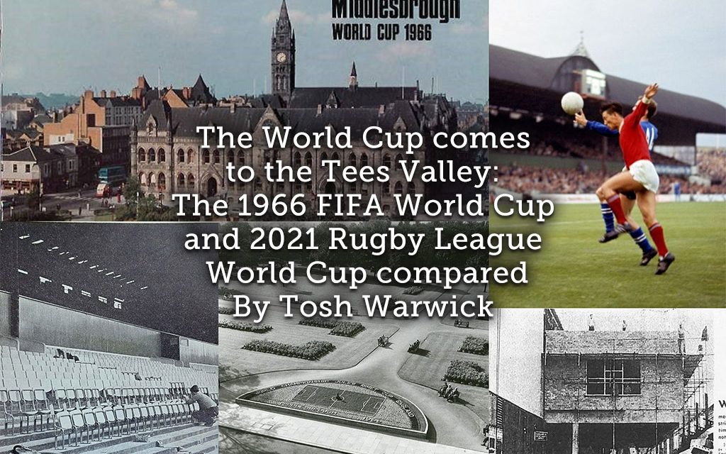 The World Cup comes to the Tees Valley:  <br>The 1966 FIFA World Cup and 2021 Rugby League World Cup compared