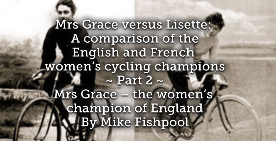 Mrs Grace versus Lisette: <br> A comparison of the English and French women's cycling champions <br> Part 2 <br> Mrs Grace – the women's champion of England