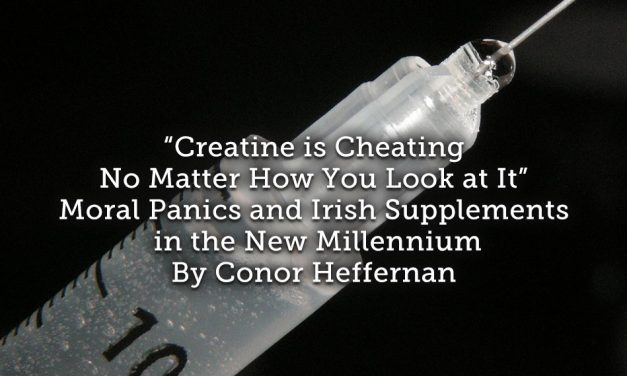 """Creatine is Cheating No Matter How You Look at It""  <br> Moral Panics and Irish Supplements in the New Millennium"