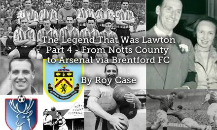 The Legend That Was Lawton <br> Part 4 – From Notts County to Arsenal via Brentford FC