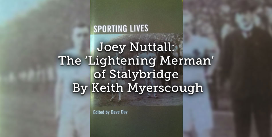 Joey Nuttall<br>The 'Lightening Merman' of Stalybridge