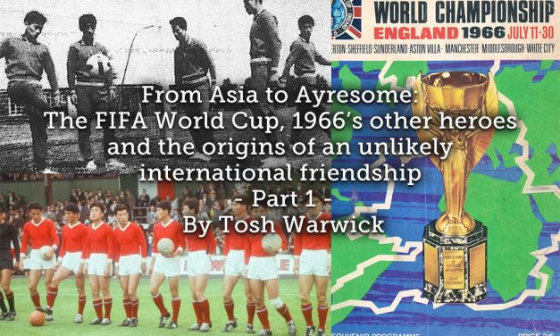 From Asia to Ayresome<br>The FIFA World Cup, 1966's other heroes and the origins of an unlikely international friendship <br> Part 1