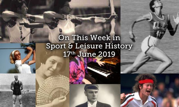 On this Week in Sport & Leisure History ~ 17th- 23rd June 2019