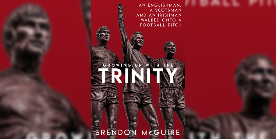Growing Up With the Trinity: An Englishman, a Scotsman and an Irishman Walked Onto a Football Pitch