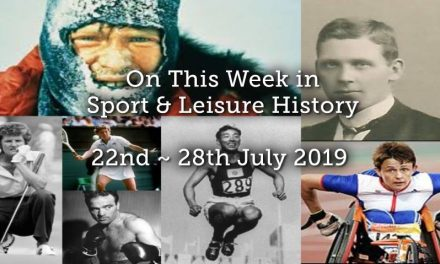 On this Week in Sport & Leisure History ~ 22nd-28th July 2019