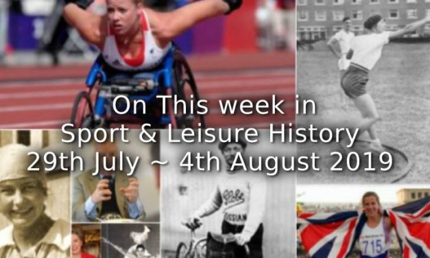 On This Week in Sport & Leisure History <br>29th July~4th August 2019
