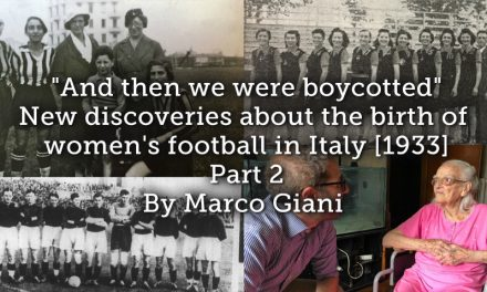 """And then we were boycotted"" <br> New discoveries about the birth of women's football in Italy [1933]  <br> Part 2"