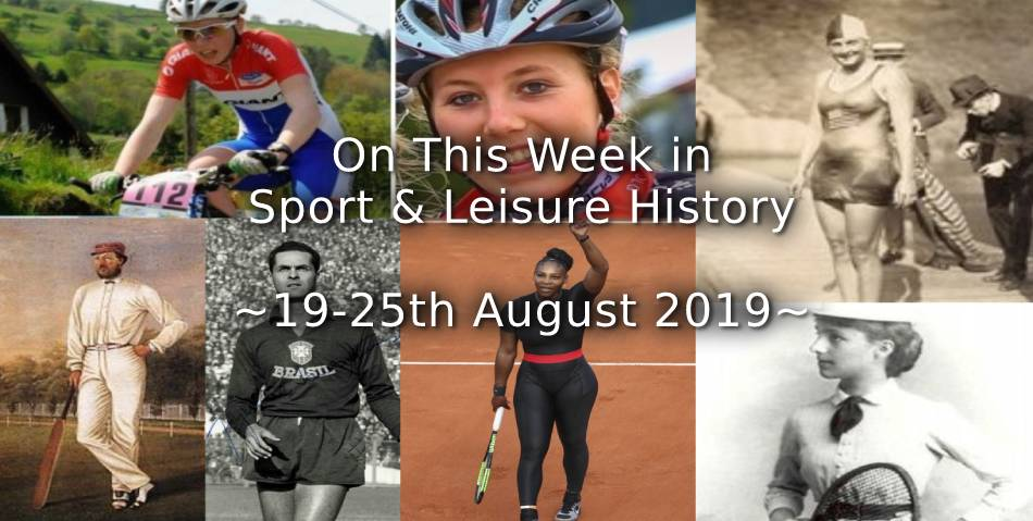 On This Week in Sport & Leisure History ~ 19-25th August 2019