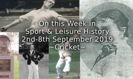 On This Week in Sport & Leisure History <br> 2nd-8th September 2019 <br> ~Cricket~