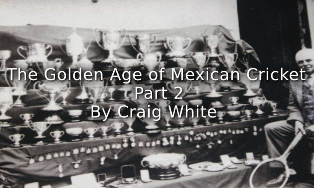The Golden Age of Mexican Cricket <br>Part 2