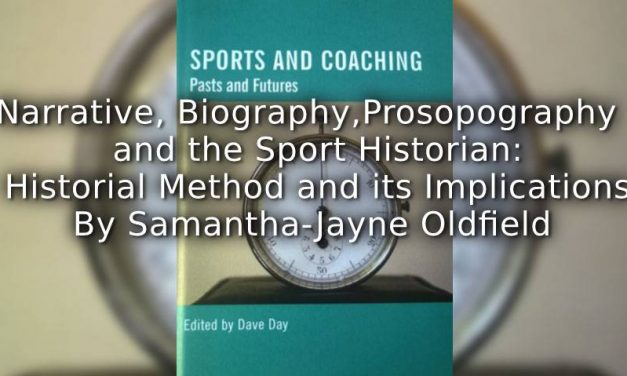 Narrative, Biography, Prosopography and the Sport Historian <br> Historical Method and its Implications