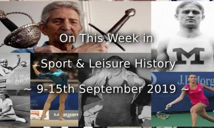 On This Week in Sport & Leisure Leisure History <br>~ 9-15th September 2019 ~