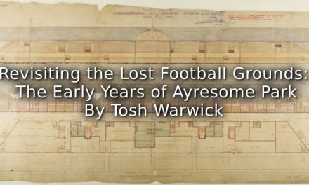Revisiting the Lost Football Grounds:<br>The Early Years of Ayresome Park