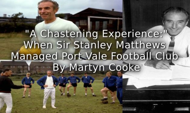 'A Chastening Experience': <br>When Sir Stanley Matthews Managed Port Vale Football Club