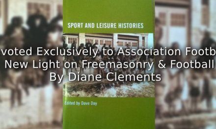 Devoted Exclusively to Association Football: <br>New Light on Freemasonry and Football.