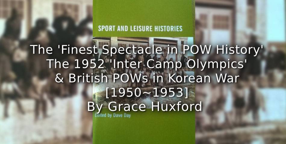 The 'Finest Spectacle in P.O.W. History': <br>The 1952 'Inter-Camp Olympics' and British Prisoners of War in the Korean War (1950-1953)