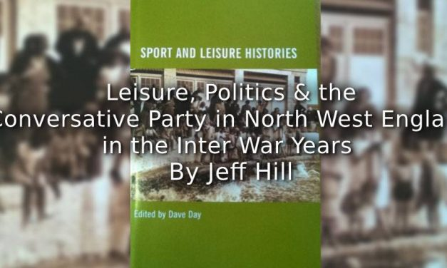 Leisure, Politics, and the Conservative Party in North West England in the Interwar Years