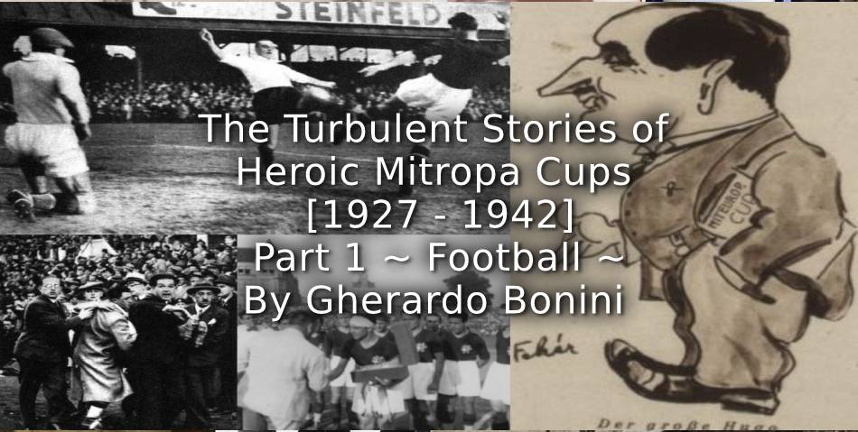 The Turbulent Stories of Heroic Mitropa Cups (1927-1942) <br> Part 1 ~ Football