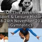On This Week in Sport & Leisure History <br> 18th-24th November ~ Gymnastics ~