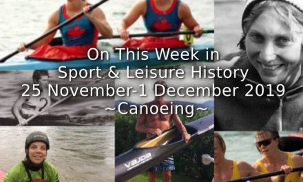 On This Week in sport & Leisure History <br>25th November-1st December 2019 <br> ~Canoeing~