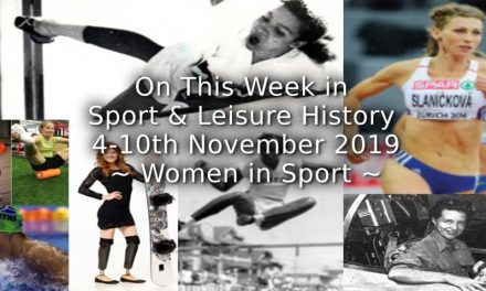 On This Week in Sport & Leisure History <br> 4-10th November 2019<br> ~Women in Sport~