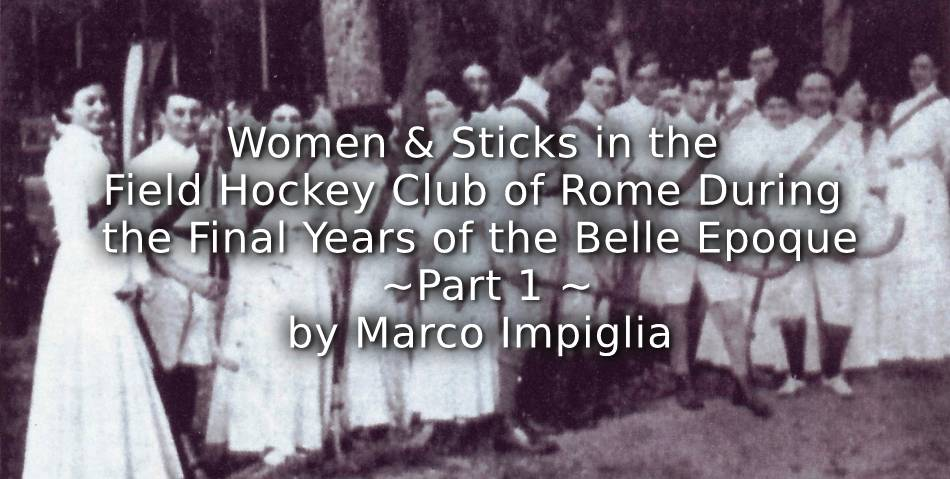 Women and Sticks in the Field Hockey Club of Rome During the Final Years of The Belle Epoque <br> Part 1