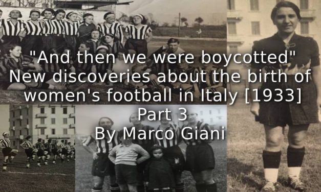 """And Then We Were Boycotted"" <br> New Discoveries About the Birth of Women's Football in Italy [1933] <br> Part 3"
