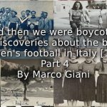 """""""And then we were boycotted"""" <br> New discoveries about the birth of women's football in Italy [1933]  <br> Part 4"""