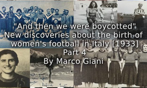 """And then we were boycotted"" <br> New discoveries about the birth of women's football in Italy [1933]  <br> Part 4"