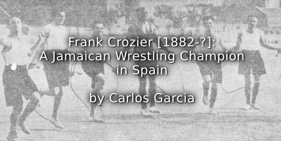 Frank Crozier (1882 – ?)  A Jamaican Wrestling Champion in Spain