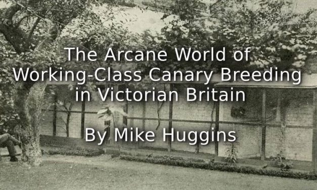 The Arcane World of Working-class Canary Breeding in Victorian Britain