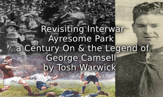 Revisiting Interwar Ayresome Park a century on and the legend of George Camsell: two promotions, a relegation and Boro's greatest goalscorer