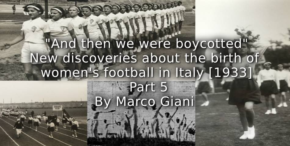 """And then we were boycotted"" <br> New discoveries about the birth of women's football in Italy [1933] <br> Part 5"
