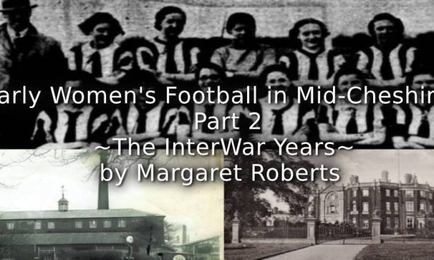 Early Women's Football in Mid-Cheshire <br> Part 2 <br>~The Interwar Years~