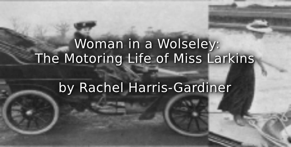 Woman in a Wolseley: the motoring life of Miss Larkins