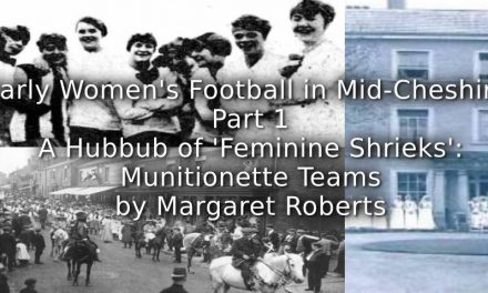 Early Women's Football in Mid-Cheshire <br>Part 1  – A Hubbub of 'Feminine Shrieks':  Munitionette Teams