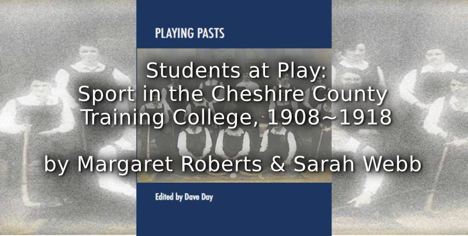 Students at Play: <br>Sport in the Cheshire County Training College, <br>1908-1918