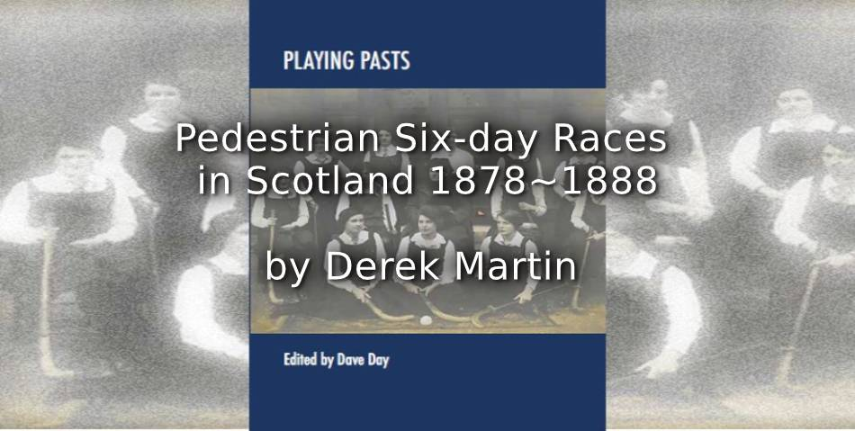 Pedestrian Six-day Races in Scotland 1878-1888