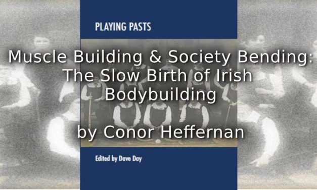 Muscle Building and Society Bending: <br>The Slow Birth of Irish Bodybuilding