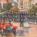 The Theatres That Transformed Llandudno