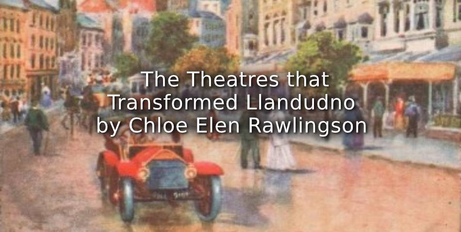 The Theatres That Transformed Llandudno