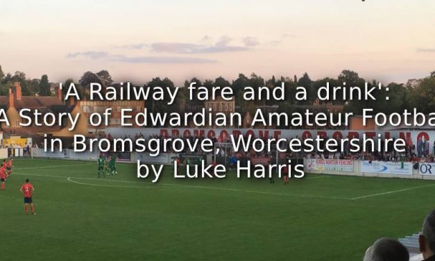 'A Railway fare and a drink':<br>A story of Edwardian Amateur Football in Bromsgrove, Worcestershire