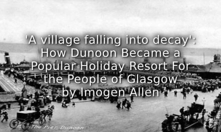 'A village falling into decay' – How Dunoon Became a Popular Holiday Resort for the People of Glasgow.