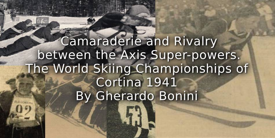 Camaraderie and Rivalry between the Axis Super-powers. <br>The World Skiing Championships of Cortina in 1941